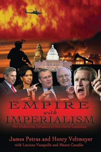 Empire with Imperialism: The Globalizing Dynamics of Neoliberal Capitalism (Paperback)