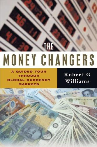 The Money Changers: A Guided Tour through Global Currency Markets (Paperback)