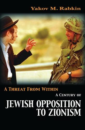 A Threat from Within: A Century of Jewish Opposition to Zionism (Hardback)