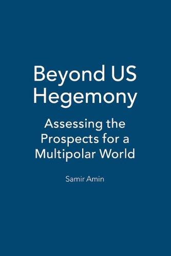 Beyond US Hegemony: Assessing the Prospects for a Multipolar World (Paperback)