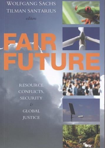 Fair Future: Resource Conflicts, Security, and Global Justice (Paperback)