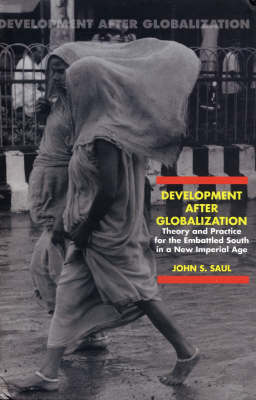 Development After Globalization: Theory and Practice for the Embattled South in a New Imperial Age (Hardback)