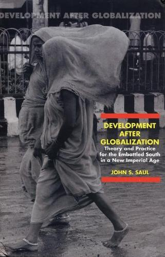 Development After Globalization: Theory and Practice for the Embattled South in a New Imperial Age (Paperback)