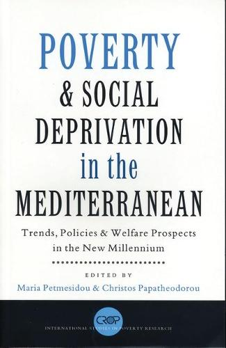 Poverty and Social Deprivation in the Mediterranean: Trends, Policies and Welfare Prospects in the New Millennium - International Studies in Poverty Research (Paperback)