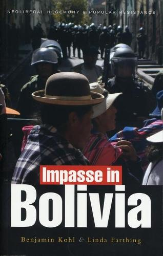 Impasse in Bolivia: Neoliberal Hegemony and Popular Resistance (Hardback)