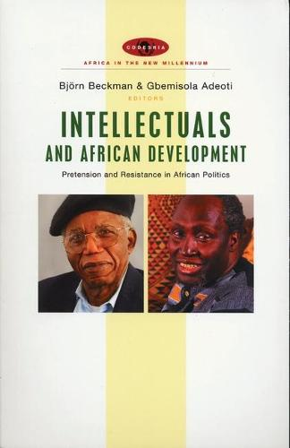 Intellectuals and African Development: Pretension and Resistance in African Politics - Africa in the New Millennium (Hardback)