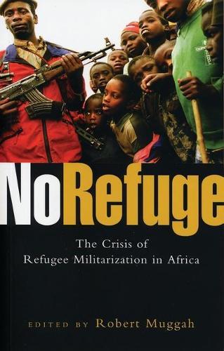 No Refuge: The Crisis of Refugee Militarization in Africa (Paperback)