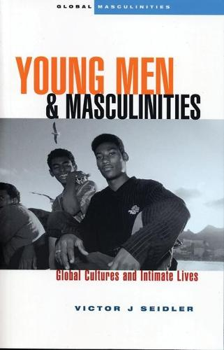 Young Men and Masculinities: Global Cultures and Intimate Lives - Global Masculinities (Paperback)