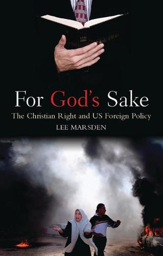 For God's Sake: The Christian Right and US Foreign Policy (Paperback)