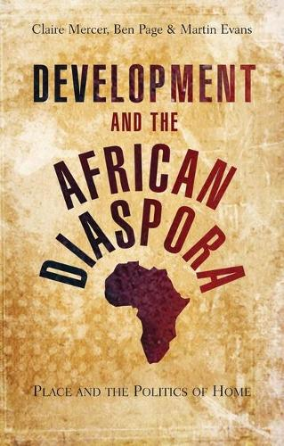 Development and the African Diaspora: Place and the Politics of Home (Hardback)