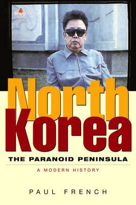 North Korea: The Paranoid Peninsula - A Modern History (Paperback)