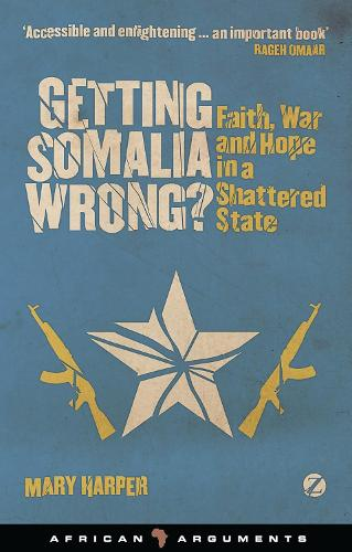 Getting Somalia Wrong?: Faith, War and Hope in a Shattered State - African Arguments (Hardback)
