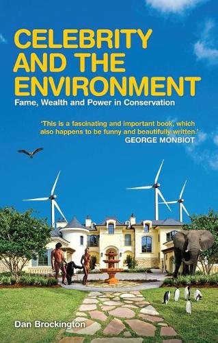 Celebrity and the Environment: Fame, Wealth and Power in Conservation (Paperback)