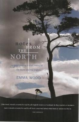 Notes from the North: Incorporating a Brief History of the Scots and the English (Paperback)