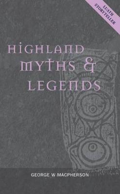 Highland Myths and Legends - Luath Storyteller (Paperback)