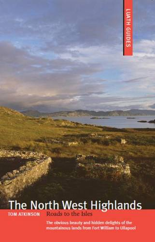 The North West Highlands: Roads to the Isles - Luath Guides (Paperback)