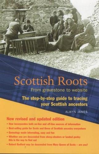 Scottish Roots: From gravestone to website: The step-by-step guide to tracing your Scottish Ancestors (Paperback)