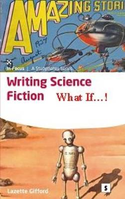 Writing Science Fiction: What If...! - Aber Writers Guides (Paperback)
