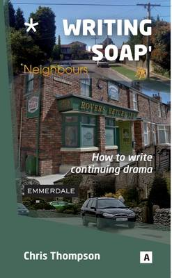 Writing 'Soap': How to Write Continuing Drama - Aber Writers Guides (Paperback)