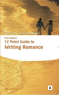 Kate Walker's 12 Point Guide to Writing Romance - Aber Writers Guides (Paperback)