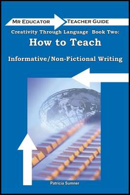 Creativity Through Language: How to Teach Non-Fictional/Informative Writing