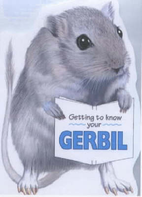 Getting to Know Your Gerbil (Paperback)