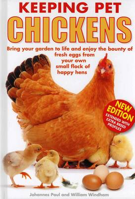 Keeping Pet Chickens: Bring Your Garden to Life and Enjoy the Bounty of Fresh Eggs from Your Own Small Flock of Happy Hens - Keeping Pets 4 (Hardback)