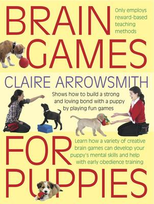 Brain Games for Puppies: Shows How to Build a Stong and Loving Bond with a Puppy by Playing Fun Games - Brain Games (Paperback)