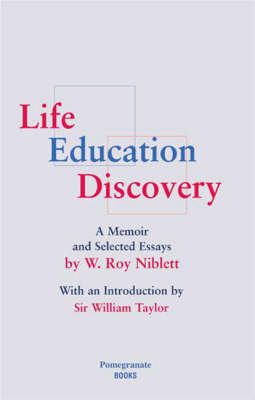 Life, Education, Discovery: A Memoir and Collected Essays with an Introduction by Sir William Taylor (Paperback)