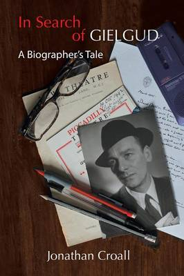 In Search of Gielgud: A Biographer's Tale (Paperback)