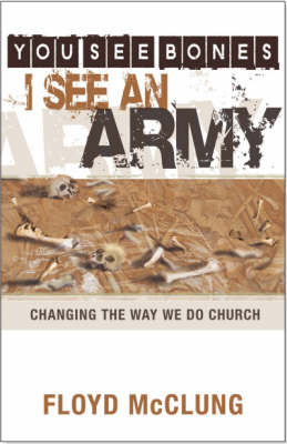 You See Bones - I See an Army: Changing the Way We Do Church (Paperback)