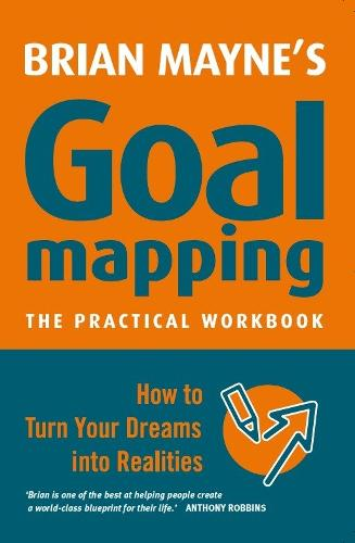 Goal Mapping: The Practical Workbook: How to Turn Your Dreams into Realities (Paperback)