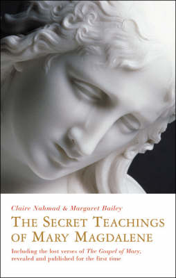 The Secret Teachings of Mary Magdalene: Including the Lost Verses of The Gospel of Mary, Revealed and Published for the First Time (Paperback)