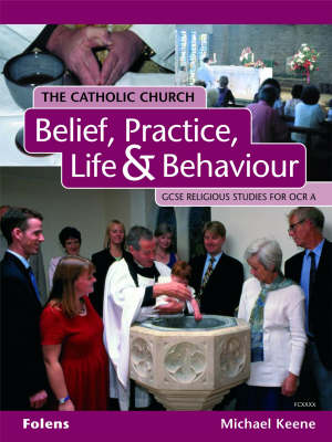 GCSE Religious Studies: Catholic Church: Belief, Practice, Life & Behaviour Student Book OCR/A (Paperback)
