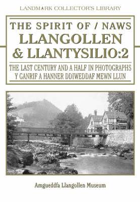 Spirit of Llangollen and Llantysilio: The Last 300 Years in Pictures = Naws Llangollen & Llantysilio : Y 300 Mlynedd Diwthaf Mewn Llun - Spirit of ..Series (Hardback)