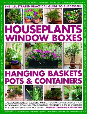 Successful Houseplants, Window Boxes, Hanging Baskets, Pots & Containers, The Illustrated Practical Guide to: A practical guide to selecting, locating, planting and caring for your potted plants both indoors and outdoors, with detailed directories, techniques and tips, richly illustrated with more than 2200 beautiful photographs (Hardback)