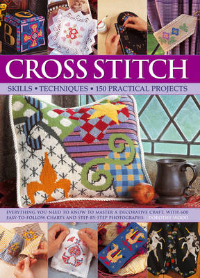 Cross Stitch: Everything You Need to Know to Master a Decorative Craft, with 600 Easy-to-Follow Charts and Step-by-Step Photographs (Hardback)