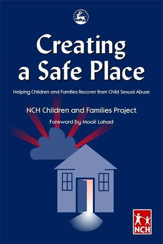 Creating a Safe Place: Helping Children and Families Recover from Child Sexual Abuse (Paperback)