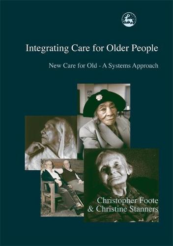 Integrating Care for Older People: New Care for Old - a Systems Approach (Paperback)