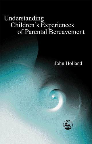 Understanding Children's Experiences of Parental Bereavement (Paperback)