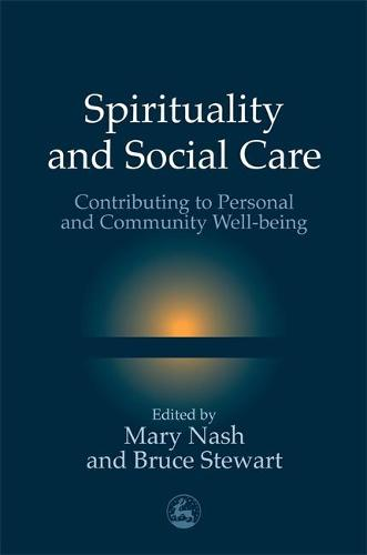 Spirituality and Social Care: Contributing to Personal and Community Well-Being (Paperback)