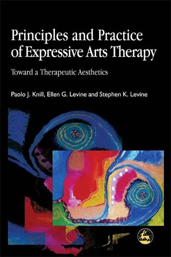 Principles and Practice of Expressive Arts Therapy: Toward a Therapeutic Aesthetics (Paperback)