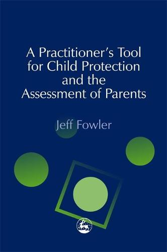 A Practitioners' Tool for Child Protection and the Assessment of Parents (Paperback)