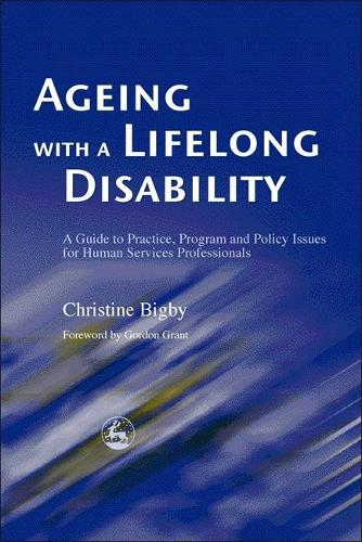 Ageing with a Lifelong Disability: A Guide to Practice, Program and Policy Issues for Human Services Professionals (Paperback)