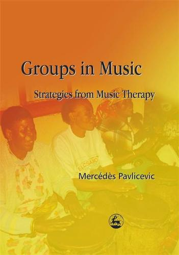 Groups in Music: Strategies from Music Therapy (Paperback)