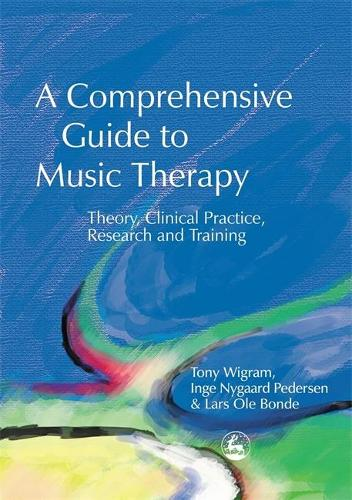 A Comprehensive Guide to Music Therapy: Theory, Clinical Practice, Research and Training (Paperback)