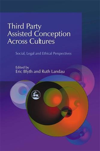 Third Party Assisted Conception Across Cultures: Social, Legal and Ethical Perspectives (Paperback)