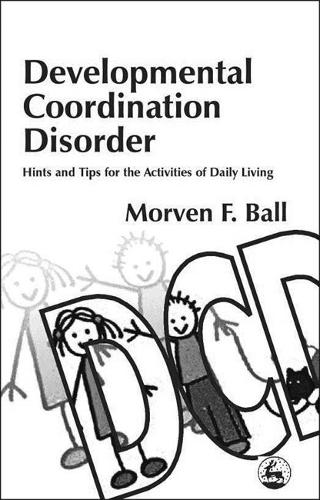Developmental Coordination Disorder: Hints and Tips for the Activities of Daily Living (Paperback)