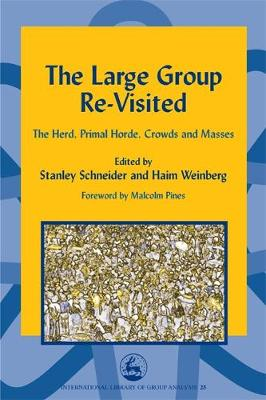 The Large Group Re-Visited: The Herd, Primal Horde, Crowds and Masses - International Library of Group Analysis (Hardback)