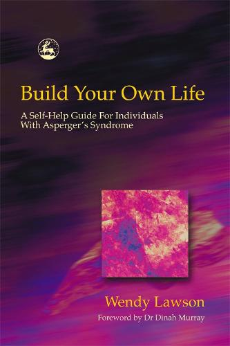 Build Your Own Life: A Self-Help Guide for Individuals with Asperger Syndrome (Paperback)